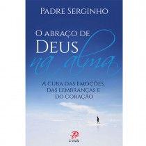Livro O Abraço de Deus na alma - A Cura das Emoçoes...