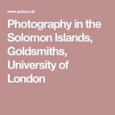 The photo object Photography in the Solomon Islands, Goldsmiths, University of London