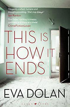 This Is How It Ends ebook by Eva Dolan - Rakuten Kobo Crime Books, Crime Fiction, Fiction Books, Books To Read, My Books, Books 2018, Thriller Books, Book Nooks, Date