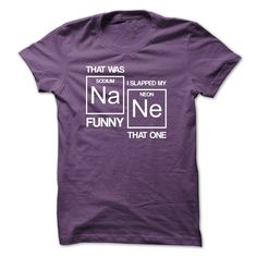27111d97 That was sodium funny I slapped my neon that one Funny Shirts, Nerdy Shirts,