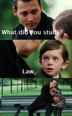 What did you study? Law.