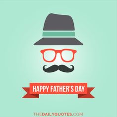 Happy Father's Day. thedailyquotes.com