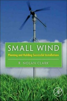 Small wind : planning and building successful installations / R. Nolan Clark. Academic Press, cop. 2014