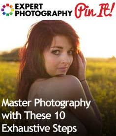 Master Photography with These 10 Exhaustive Steps » Expert Photography