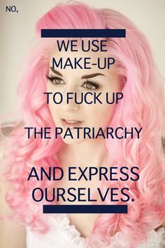 Make-up is self-expression. It isn't always about trying to hide behind a ma… Make-up is self-expression. It isn't always about trying to hide behind a mask designed by patriarchal oppressors. - Das schönste Make-up Smash The Patriarchy, Riot Grrrl, Under My Skin, Pro Choice, Body Love, Happiness, Mask Design, Body Image, Strong Women