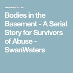 Bodies in the Basement - A Serial Story for Survivors of Abuse - SwanWaters