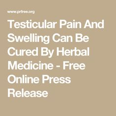 Testicular Pain And Swelling Can Be Cured By Herbal Medicine - Free Online Press Release