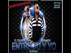 El Chuape Ft Kennedy - Entre tu y yo (By MCdrumz) - YouTube