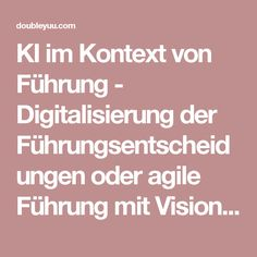 KI im Kontext von Führung - Digitalisierung der Führungsentscheidungen oder agile Führung mit Visionen und Kreativität