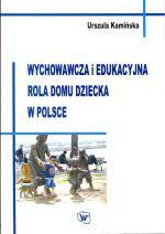 Wychowawcza i edukacyjna rola domu dziecka w Polsce / Urszula Kamińska