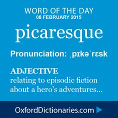 picaresque (adjective): relating to episodic fiction about a hero's adventures. Word of the Day for 08 February 2015. #WOTD #WordoftheDay #picaresque