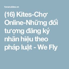 (16) Kites-Chợ Online-Những đối tượng đăng ký nhãn hiệu theo pháp luật - We Fly