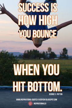 Success is how high you bounce when you hit bottom. - George S. Patton #inspirationalquotes #quotes