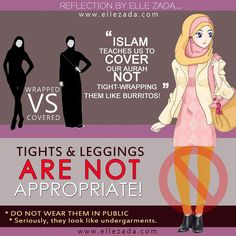 Say No To Tights & Leggings In Public. ~ these are categorised as undergarments in the stores here. Btw, the picture here shd be better illustrated in that the wrapped sister's hijab should be looser so as not to show the shape of her beautiful head and ears and to drop way past her chest; sleeves should also be looser as the arms are also shapely :)