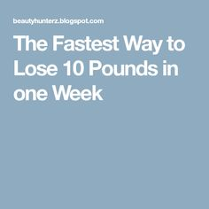 The Fastest Way to Lose 10 Pounds in one Week