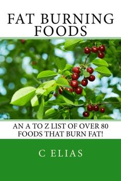 FAT BURNING FOODS: An A to Z list of Foods that Burn Fat to Start a Healthy Diet