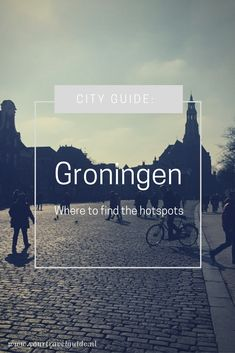City Guide Groningen: Where to find the hotspots