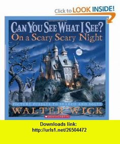Can You See What I See? On a Scary Scary Night Picture Puzzles to Search and Solve (9780439708708) Walter Wick , ISBN-10: 0439708702  , ISBN-13: 978-0439708708 ,  , tutorials , pdf , ebook , torrent , downloads , rapidshare , filesonic , hotfile , megaupload , fileserve