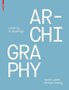 Specification Title: Archigraphy: Lettering on Buildings Publisher: Birkhauser Author: Agnes Laube Michael Widrig Edition: Paperback Language: English ISBN: 303 Public Realm, Environmental Graphic Design, Buildings, Author, Lettering, Books, Products, Calligraphy, Libros