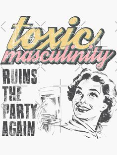 """Toxic Masculinity ruins the party again"" Sticker by vasebrothers Bedroom Wall Collage, Photo Wall Collage, Picture Wall, Wall Art, Foto Poster, Poster Wall, Poster Prints, Protest Art, Riot Grrrl"