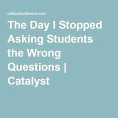 The Day I Stopped Asking Students the Wrong Questions | Catalyst