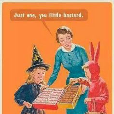 Felt like saying exactly this to one particular kid this Halloween.