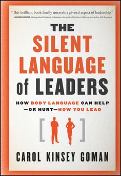 The Hardcover of the The Silent Language of Leaders: How Body Language Can Help--or Hurt--How You Lead by Carol Kinsey Goman Ph. Best Books To Read, New Books, Good Books, Reading Lists, Book Lists, Reading Nook, Inspirational Books, Book Club Books, Critical Thinking