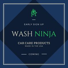 Early Sign Up: @WashNinja #AutoDetailing #CarCare Products Made in the USA Coming