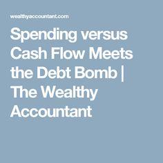 Spending versus Cash Flow Meets the Debt Bomb | The Wealthy Accountant