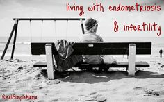 Living w Endometriosis and Infertility - RealSimpleMama