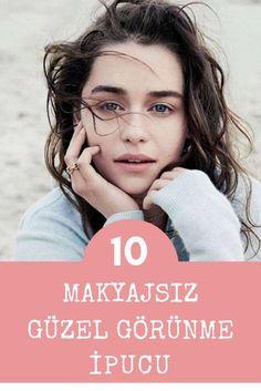 Makyaj yapmadan güzel olmanın her zaman uygulayabileceğiniz en kolay 10 yolunu açıklıyoruz. #makyaj #güzellikipucu