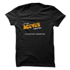 ITS AN ACEVES THING YOU WOULDNT UNDERSTAND - #gift basket #photo gift. ADD TO CART => https://www.sunfrog.com/Names/ITS-AN-ACEVES-THING-YOU-WOULDNT-UNDERSTAND-milnx.html?68278