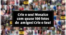 Mosaico com 97 fotos de amigos do Facebook! Crie o Seu!