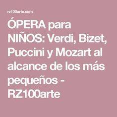 ÓPERA para NIÑOS: Verdi, Bizet, Puccini y Mozart al alcance de los más pequeños - RZ100arte