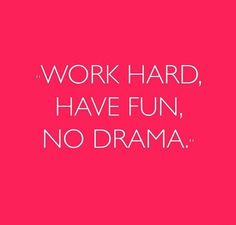 work hard, have fun, no drama.my motto Best Teamwork Quotes, Good Teamwork, Teamwork Funny, Teamwork Quotes Motivational, Leadership Quotes, Leader Quotes, Attitude Quotes, Positive Quotes, Great Quotes