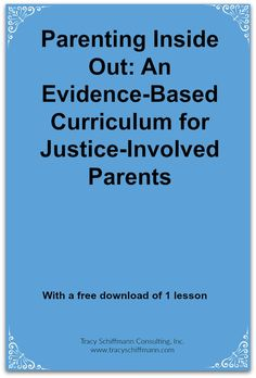 Parenting Inside Out: An Evidence-Based Curriculum for Justice-Involved Parents