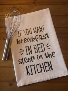 If You Want Breakfast in Bed, Sleep in the Kitchen – Flour Sack Kitchen Towel - Keramik Projekte Farmhouse Style Kitchen, Rustic Kitchen, Diy Kitchen, Kitchen Ideas, Kitchen Towels Crafts, Kitchen Inspiration, Kitchen Interior, Kitchen Decor, Dish Towel Crafts