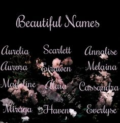 Beautiful list of names, made by me! for more, go to namegoddess.tumblr.com