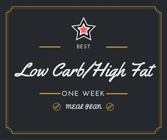 Best Low Carb/High Fat One Week Meal Plan – Low Carb Recipe