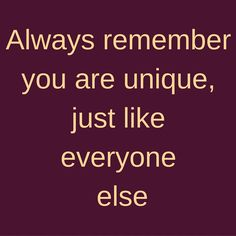Always remember you are unique, just like everyone else #QuotesYouLove #QuoteOfTheDay #Attitude #QuotesOnAttitude #AttitudeQuotes Visit our website for text status wallpapers.  www.quotesulove.com