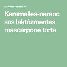 Karamelles-narancsos laktózmentes mascarpone torta Mascarpone
