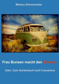 Frau Bunsen macht den Brenner: Zum Gurkenkauf nach Fukushima eBook: Markus Zimmermeier: Amazon.de: Kindle-Shop