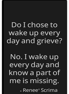 It's certainly not a choice... it's just that I can't ....no!.... I won't stop grieving and loving you because a part of my heart went left with you.