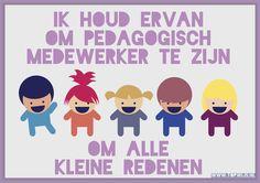 Ik houd ervan om pedagogisch medewerker te worden om alle kleine redenen