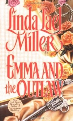 Bestseller Books Online Emma And The Outlaw Linda Lael Miller $7.99 - http://www.ebooknetworking.net/books_detail-0671676377.html