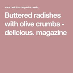 Buttered radishes with olive crumbs - delicious. magazine