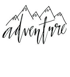 @pennedbybren // www.etsy.com/... ///Adventure /// mountains/// calligraphy/// word art/// quotes/// hand lettering