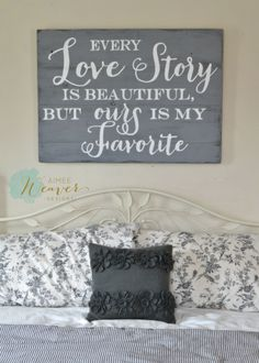 Every love story is beautiful but ours is my favorite. Unique hand-painted sign made from reclaimed barn wood by Aimee Weaver Designs.