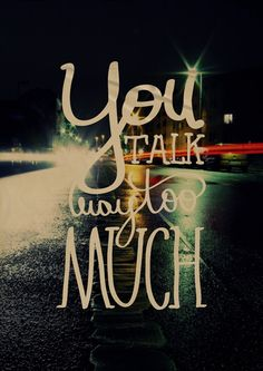 You talk too much! #Quotes #Sayings #Phrases #Inspiration #Determination #Motivation