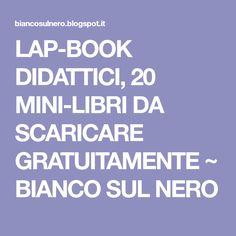 LAP-BOOK DIDATTICI, 20 MINI-LIBRI DA SCARICARE GRATUITAMENTE ~ BIANCO SUL NERO